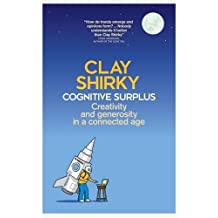 Cognitive Surplus: Creativity and Generosity in a Connected Age by Clay Shirky (2010-07-01)