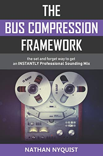 The Bus Compression Framework: The set and forget way to get an INSTANTLY professional sounding mix (Second Edition) Usa Compression-tool