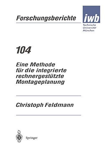 Eine Methode für die integrierte rechnergestützte Montageplanung (iwb Forschungsberichte, Band 104) -