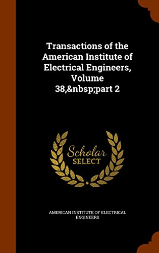 Transactions of the American Institute of Electrical Engineers, Volume 38, part 2