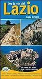 Per le vie del Lazio. Guida turistica alla scoperta della regione lungo le antiche strade romane