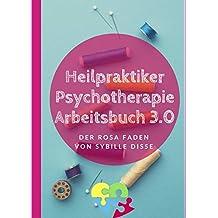 Heilpraktiker Psychotherapie Ausbildung kompakt 2.0 / Heilpraktiker Psychotherapie – Arbeitsbuch 3.0 Der rosa Faden nach ICD-10: Kreativ lernen mit Sybille Disse