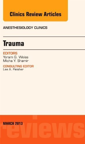 Trauma, An Issue of Anesthesiology Clinics, 1e (The Clinics: Internal Medicine) 1st Edition by Weiss, Yoram G., Shamir, Micha Y. (2013) Hardcover
