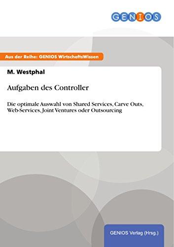 Aufgaben des Controller: Die optimale Auswahl von Shared Services, Carve Outs, Web-Services, Joint Ventures oder Outsourcing
