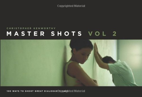 Master Shots: 100 Ways to Shoot Great Dialogue Scenes: 2