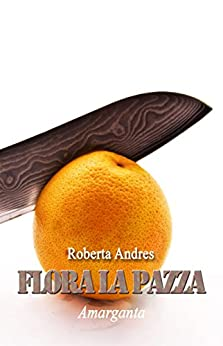 Flora la pazza (Italian Edition) by [Roberta Andres]