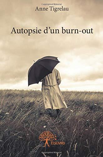 Autopsie d'un burn-out par Anne Tigrelau