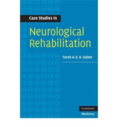 [(Case Studies in Neurological Rehabilitation)] [Author: Tarek A-Z. K Gaber] published on (April, 2008)
