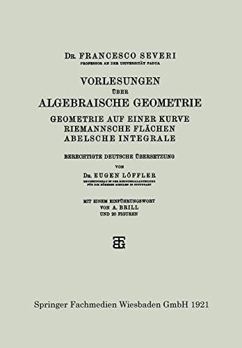 Vorlesungen über Algebraische Geometrie: Geometrie auf einer Kurve Riemannsche Flächen Abelsche Integrale