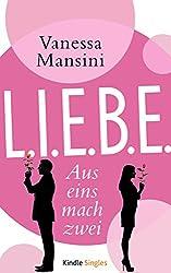 L.I.E.B.E.: Aus eins und eins mach zwei von Vanessa Mansini