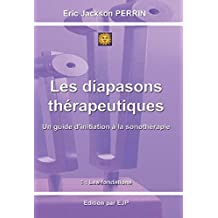 LES DIAPASONS THERAPEUTIQUES Version 2 Avril 2018: 1: Les fondations