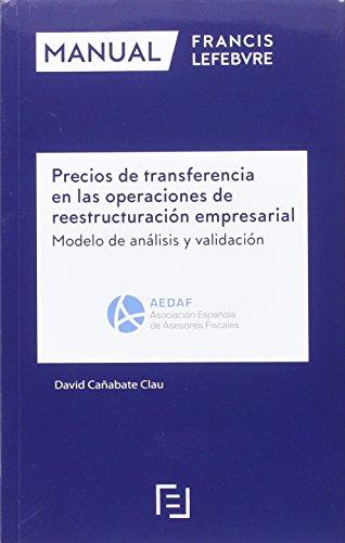 MANUAL PRECIOS TRANSFERENCIA OPERACIONES REESTRUCTURACION EMPRESARIAL por Lefebvre El Derecho