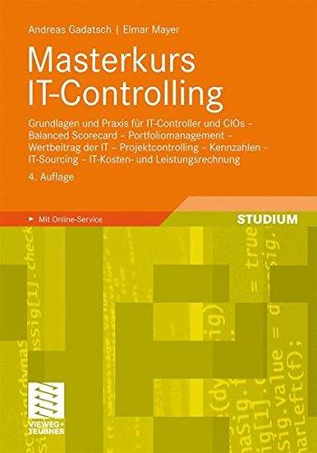 Masterkurs IT-Controlling: Grundlagen und Praxis für IT-Controller und CIOs - Balanced Scorecard - Portfoliomanagement - Wertbeitrag der IT - <br> . . . und Leistungsrechnung (German Edition)