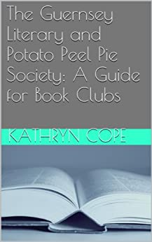 The Guernsey Literary and Potato Peel Pie Society: A Guide for Book Clubs (The Reading Room Book Group Notes) (English Edition) par [Cope, Kathryn]