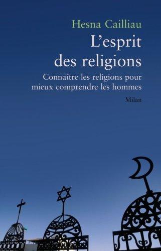 L'esprit des religions : Connatre les religions pour mieux comprendre les hommes