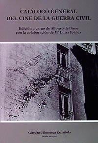 Catálogo general del cine de la Guerra Civil (Cátedra/Filmoteca Española. Serie Mayor) por Alfonso del Amo