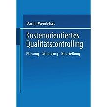 Kostenorientiertes Qualitätscontrolling: Planung - Steuerung - Beurteilung (Gabler Edition Wissenschaft) (German Edition)