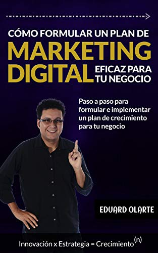 Cómo formular un plan de marketing digital eficaz para tu marca: Paso a paso para formular e implementar un plan de crecimiento para tu negocio