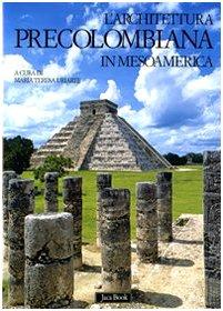 L'architettura precolombiana in Mesoamerica. Ediz. illustrata