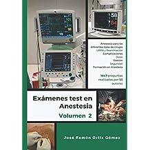 Exámenes test en anestesia: Volumen 2: anestesia para los diferentes tipos de cirugía, la URPA y Reanimación, complicaciones anestésicas, dolor, ... de estudio mediante test en anestesia)
