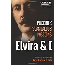 Elvira & I : Puccini's Scandalous Passions: A New Play in Two Acts