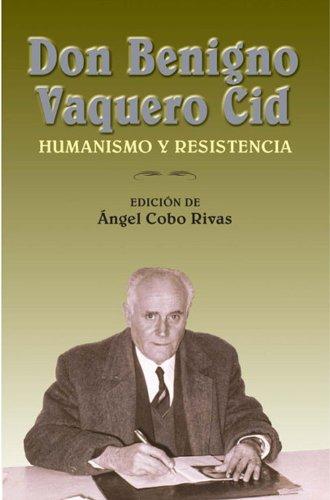 Don Benigno Vaquero Cid: Humanismo y resistencia por BenIgnacioo Vaquero Cid