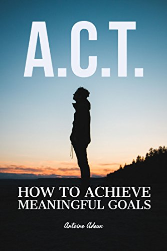 A.C.T.: How to achieve meaningful goals (English Edition)