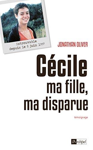 Cécile, ma fille, ma disparue par Jonathan Oliver, Brigitte Hemmerlin