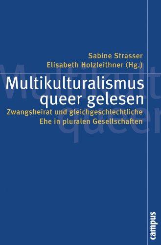 Campus Verlag Multikulturalismus queer gelesen: Zwangsheirat und gleichgeschlechtliche Ehe in pluralen Gesellschaften (Politik der Geschlechterverhältnisse)