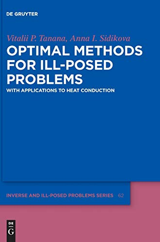 Optimal Methods for Ill-Posed Problems: With Applications to Heat Conduction (Inverse and Ill-Posed Problems Series, Band 62)