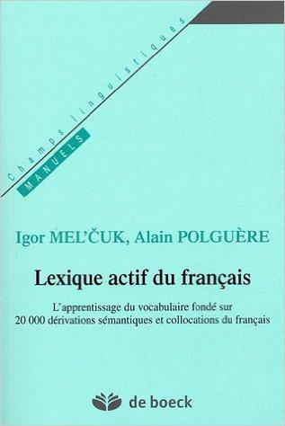 Lexique actif du franais : L'apprentissage du vocabulaire fond sur 20000 drivations smantiques et collocations du franais de Igor Mel'cuk,Alain Polgure ( 13 avril 2007 )