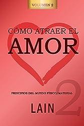 Cómo atraer el Amor utilizando la Ley de la Atracción: ¿Es posible cambiar nuestro destino amoroso?: Volume 2