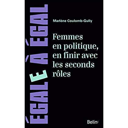 Femmes en politique, en finir avec les seconds rôles. De l'exclusion à la difficile conquête du pouvoir (Egale à égal)
