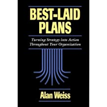Best Laid Plans: Turning Strategy Into Action Throughout Your Organization by Alan Weiss (1994-08-02)