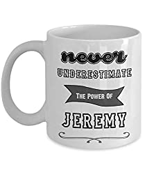 Never Underestimate The Power Of JEREMY Coffee Mug, Funny, Cup, Tea, Gift For Christmas, Father's day, Mother's day, Grandpa, Papa, Dad, Grandfather, Xmas