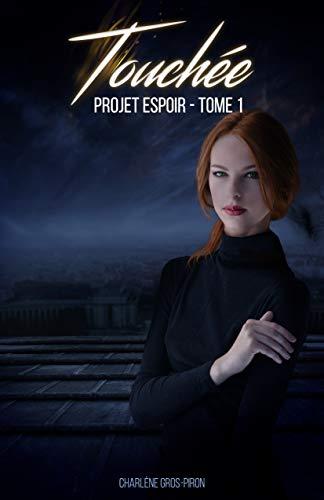 Projet Espoir: Tome 1 - Touchée par Charlène Gros-Piron