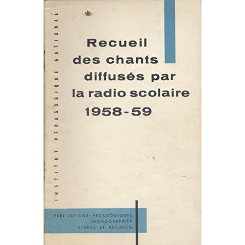 Recueil des chants diffusés par la radio scolaire. Année scolaire 1958-1959. (Textes et partitions)