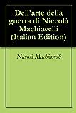 Dell'arte della guerra di Niccolò Machiavelli (Italian Edition)