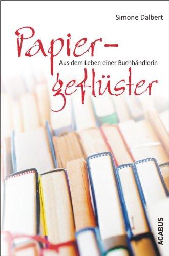 Buchseite und Rezensionen zu 'Papiergeflüster. Aus dem Leben einer Buchhändlerin' von Simone Dalbert