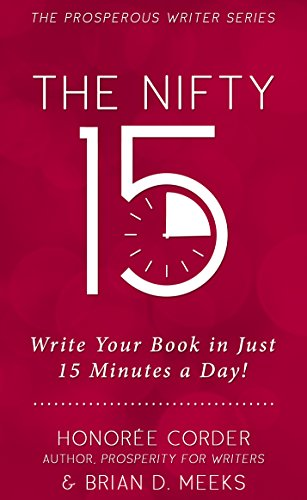 The Nifty 15: Write Your Book in Just 15 Minutes a Day! (The Prosperous Writer 2) (English Edition)