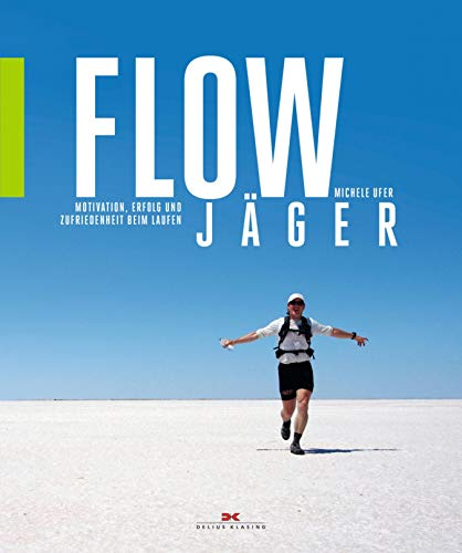 Flow-Jäger: Motivation, Erfolg und Zufriedenheit beim Laufen (German Edition) di Michele Ufer