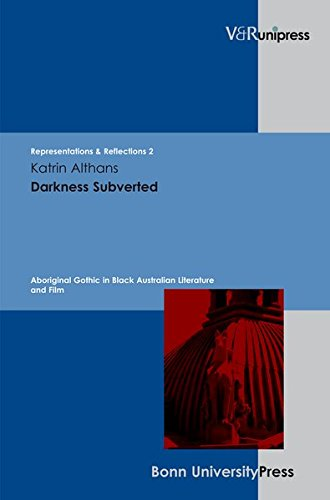 Darkness Subverted: Aboriginal Gothic in Black Australian Literature and Film (Representations & Reflections)