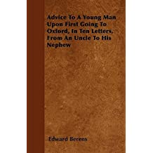 [Advice To A Young Man Upon First Going To Oxford, In Ten Letters, From An Uncle To His Nephew] (By: Edward Berens) [published: March, 2011]