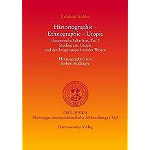 Historiographie - Ethnographie - Utopie. Gesammelte Schriften: Studien zur Utopie und der Imagination fremder Welten (Philippika / Altertumskundliche Abhandlungen)