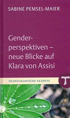 Genderperspektiven - Neue Blicke auf Klara von Assisi (Franziskanische Akzente, Bd. 17)