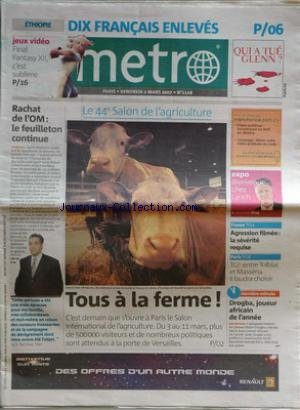 METRO [No 1118] du 02/03/2007 - ethiopie - 10 francais enleves jeux video - final fantasy xii rachat de l'om , le feuilleton continue - jack kachkar - le 44eme salon de l'agriculture drogba, joueur africain de l'annee t.g.i. - entre tolbiac et massena il faudra choisir - agression filmee, la severite requise expo , bienvenue chez lynch par Collectif