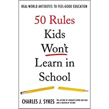 [50 Rules Kids Won't Learn in School] (By: Charles J. Sykes) [published: August, 2007]