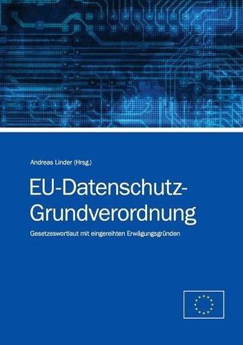 EU-Datenschutz-Grundverordnung: Gesetzeswortlaut mit eingereihten Erwägungsgründen