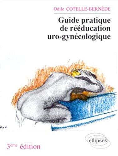 GUIDE PRATIQUE DE REEDUCATION URO-GYNECOLOGIQUE