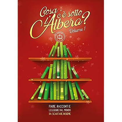 «Cosa C'è Sotto L'albero?» Fiabe, Racconti E Leggende Dal Mondo Da Scartare Insieme: 1
